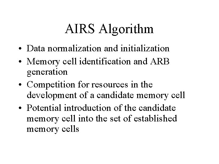AIRS Algorithm • Data normalization and initialization • Memory cell identification and ARB generation
