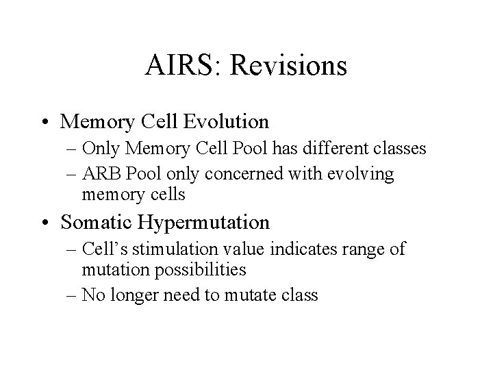 AIRS: Revisions • Memory Cell Evolution – Only Memory Cell Pool has different classes