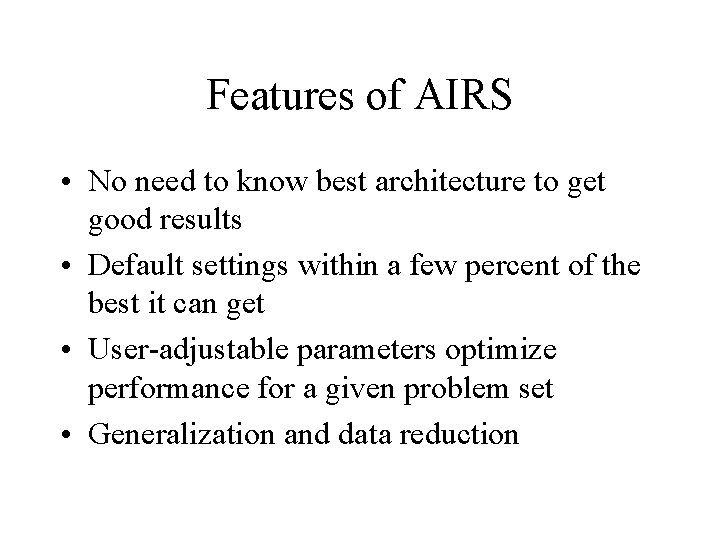 Features of AIRS • No need to know best architecture to get good results
