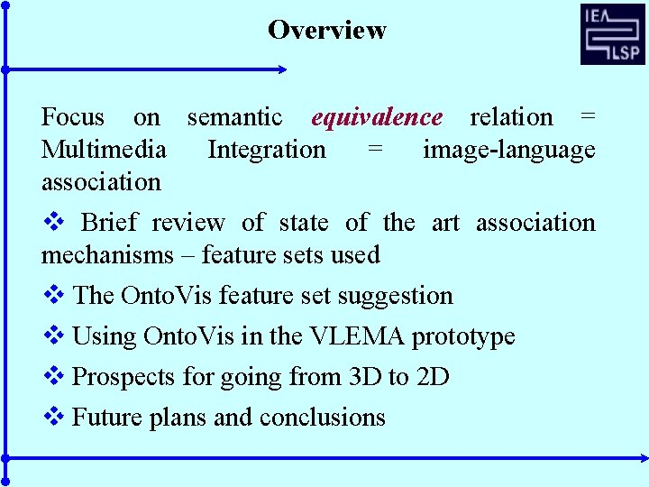 Overview Focus on semantic equivalence relation = Multimedia Integration = image-language association v Brief
