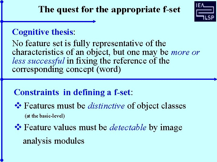 The quest for the appropriate f-set Cognitive thesis: No feature set is fully representative