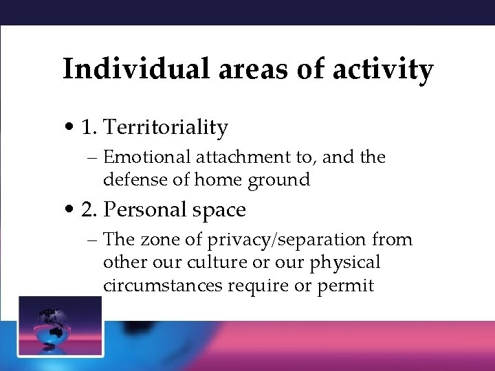 Individual areas of activity • 1. Territoriality – Emotional attachment to, and the defense