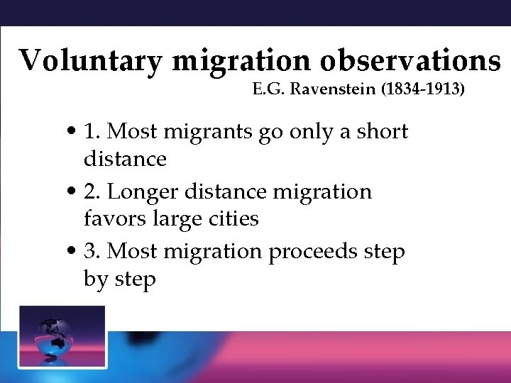 Voluntary migration observations E. G. Ravenstein (1834 -1913) • 1. Most migrants go only