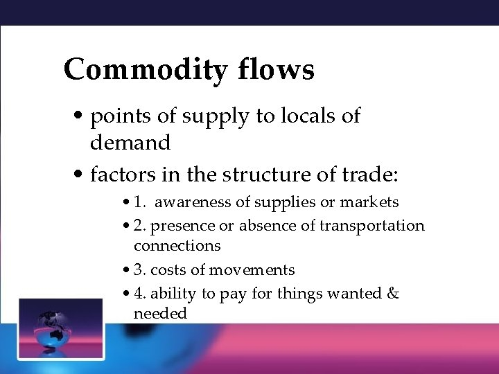 Commodity flows • points of supply to locals of demand • factors in the