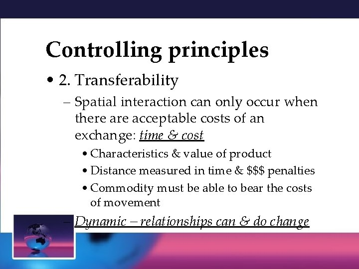 Controlling principles • 2. Transferability – Spatial interaction can only occur when there acceptable