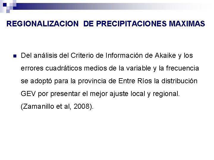 REGIONALIZACION DE PRECIPITACIONES MAXIMAS n Del análisis del Criterio de Información de Akaike y