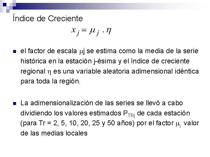 Índice de Creciente n el factor de escala j se estima como la media