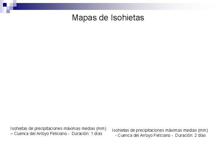Mapas de Isohietas de precipitaciones máximas medias (mm) – Cuenca del Arroyo Feliciano -