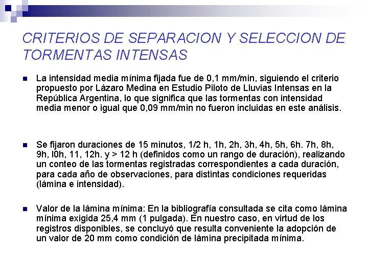 CRITERIOS DE SEPARACION Y SELECCION DE TORMENTAS INTENSAS n La intensidad media mínima fijada