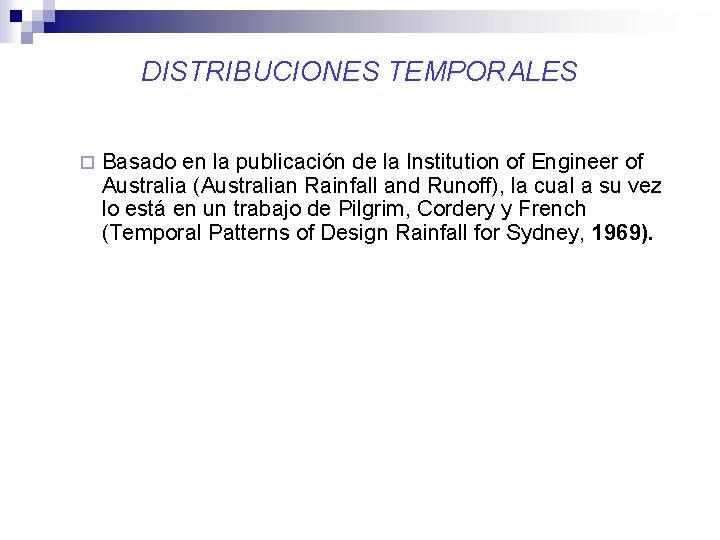 DISTRIBUCIONES TEMPORALES ¨ Basado en la publicación de la Institution of Engineer of Australia