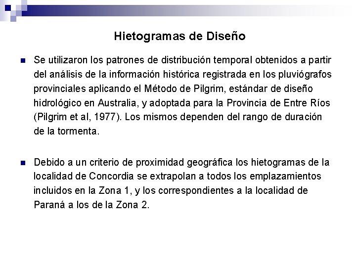 Hietogramas de Diseño n Se utilizaron los patrones de distribución temporal obtenidos a partir