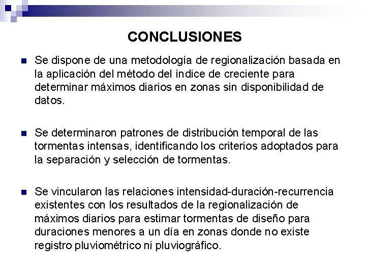 CONCLUSIONES n Se dispone de una metodología de regionalización basada en la aplicación del