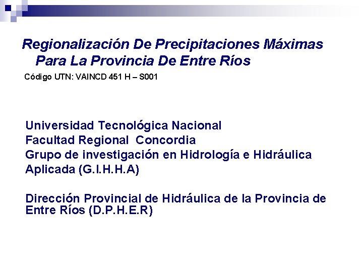 Regionalización De Precipitaciones Máximas Para La Provincia De Entre Ríos Código UTN: VAINCD 451