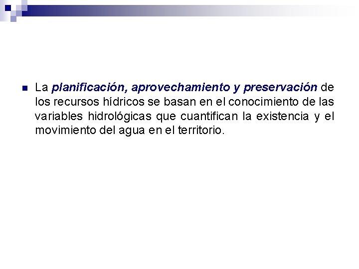 n La planificación, aprovechamiento y preservación de los recursos hídricos se basan en el