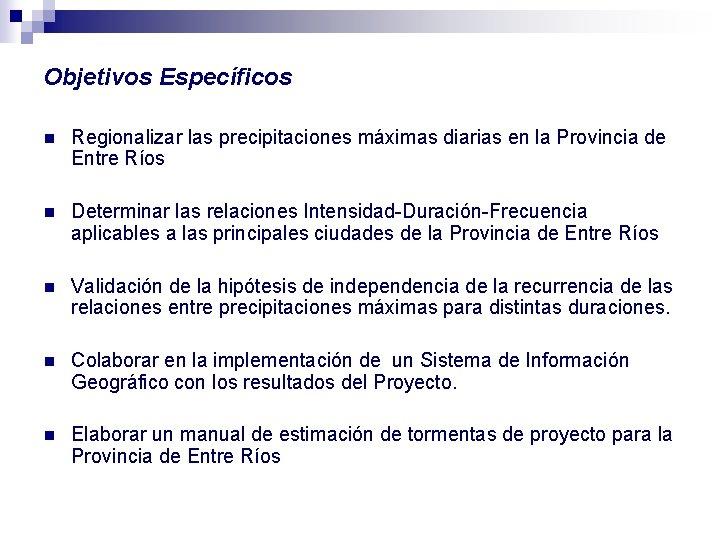 Objetivos Específicos n Regionalizar las precipitaciones máximas diarias en la Provincia de Entre Ríos