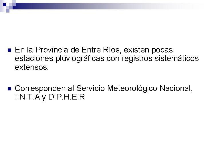 n En la Provincia de Entre Ríos, existen pocas estaciones pluviográficas con registros sistemáticos