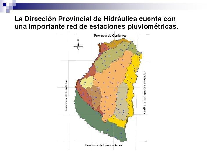 La Dirección Provincial de Hidráulica cuenta con una importante red de estaciones pluviométricas.