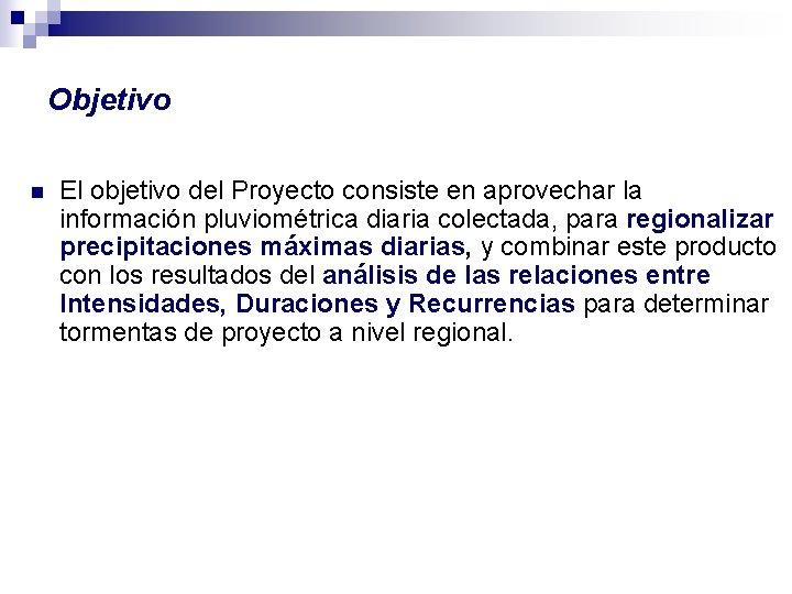 Objetivo n El objetivo del Proyecto consiste en aprovechar la información pluviométrica diaria colectada,
