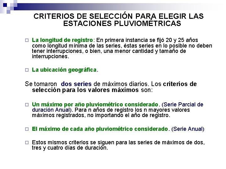 CRITERIOS DE SELECCIÓN PARA ELEGIR LAS ESTACIONES PLUVIOMÉTRICAS ¨ La longitud de registro: En