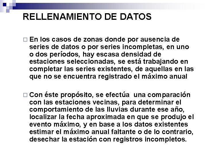 RELLENAMIENTO DE DATOS ¨ En los casos de zonas donde por ausencia de series