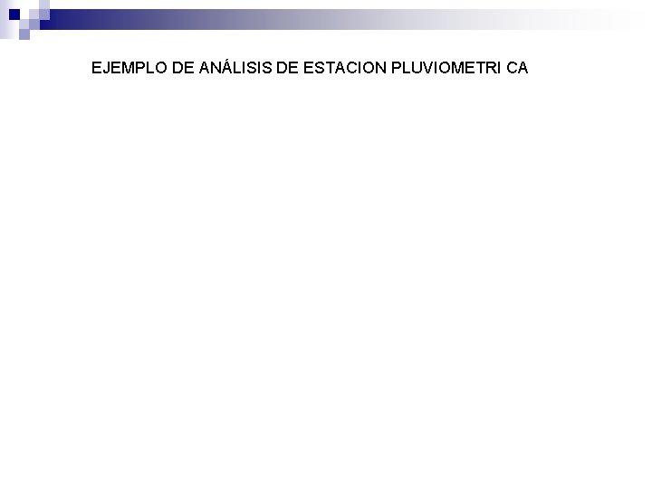 EJEMPLO DE ANÁLISIS DE ESTACION PLUVIOMETRI CA