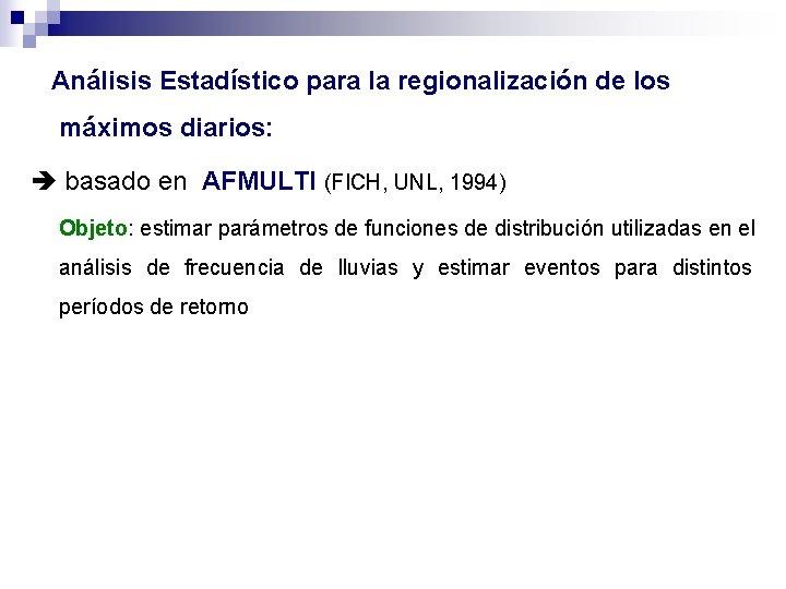 Análisis Estadístico para la regionalización de los máximos diarios: basado en AFMULTI (FICH, UNL,