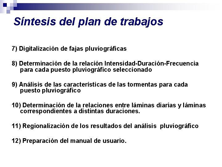 Síntesis del plan de trabajos 7) Digitalización de fajas pluviográficas 8) Determinación de la