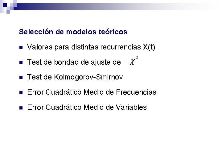 Selección de modelos teóricos n Valores para distintas recurrencias X(t) n Test de bondad