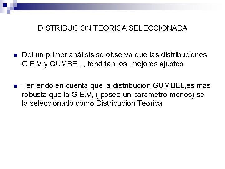 DISTRIBUCION TEORICA SELECCIONADA n Del un primer análisis se observa que las distribuciones G.
