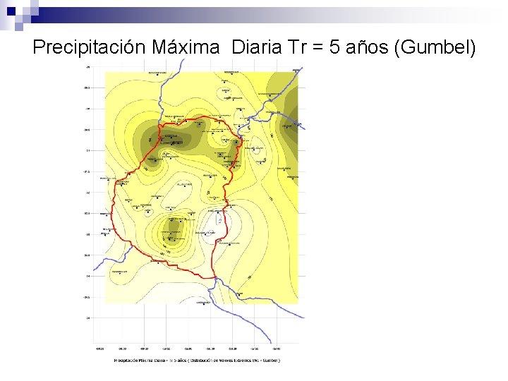 Precipitación Máxima Diaria Tr = 5 años (Gumbel)
