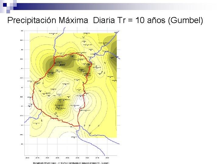 Precipitación Máxima Diaria Tr = 10 años (Gumbel)
