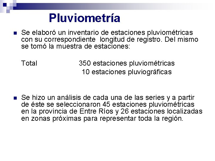 Pluviometría n Se elaboró un inventario de estaciones pluviométricas con su correspondiente longitud de