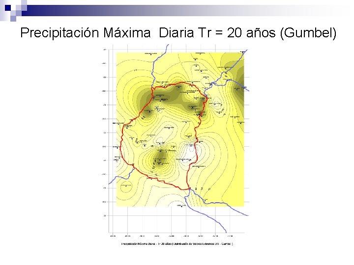 Precipitación Máxima Diaria Tr = 20 años (Gumbel)
