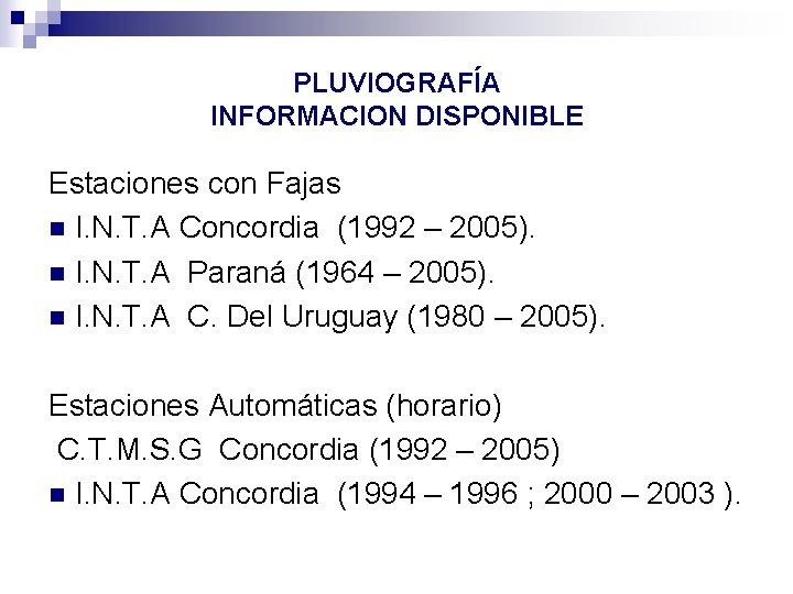 PLUVIOGRAFÍA INFORMACION DISPONIBLE Estaciones con Fajas n I. N. T. A Concordia (1992 –