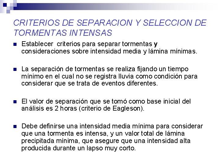 CRITERIOS DE SEPARACION Y SELECCION DE TORMENTAS INTENSAS n Establecer criterios para separar tormentas