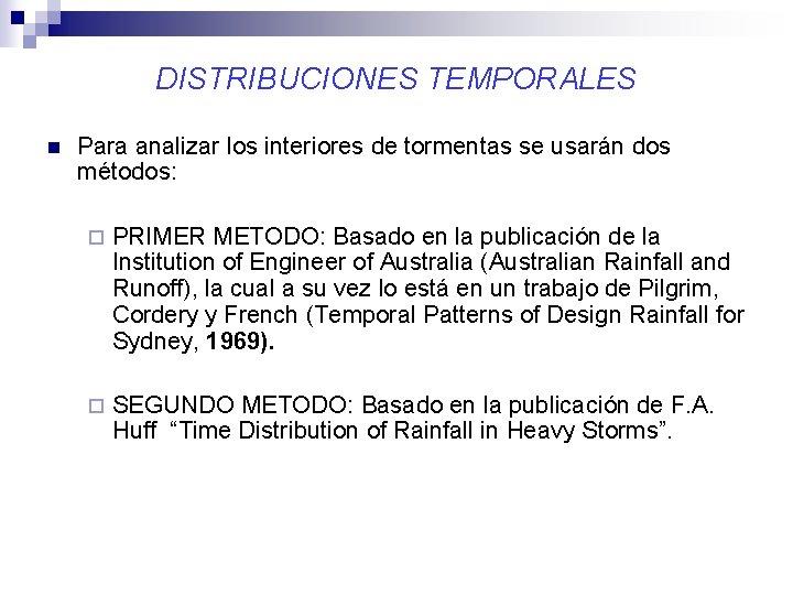 DISTRIBUCIONES TEMPORALES n Para analizar los interiores de tormentas se usarán dos métodos: ¨