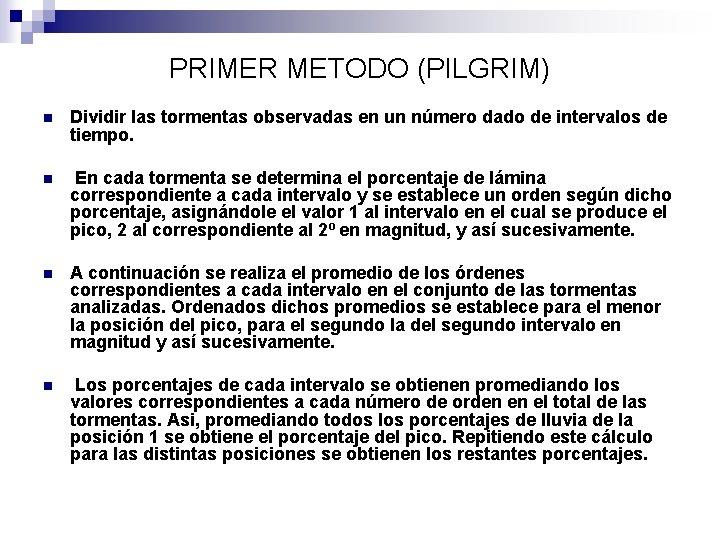 PRIMER METODO (PILGRIM) n Dividir las tormentas observadas en un número dado de intervalos
