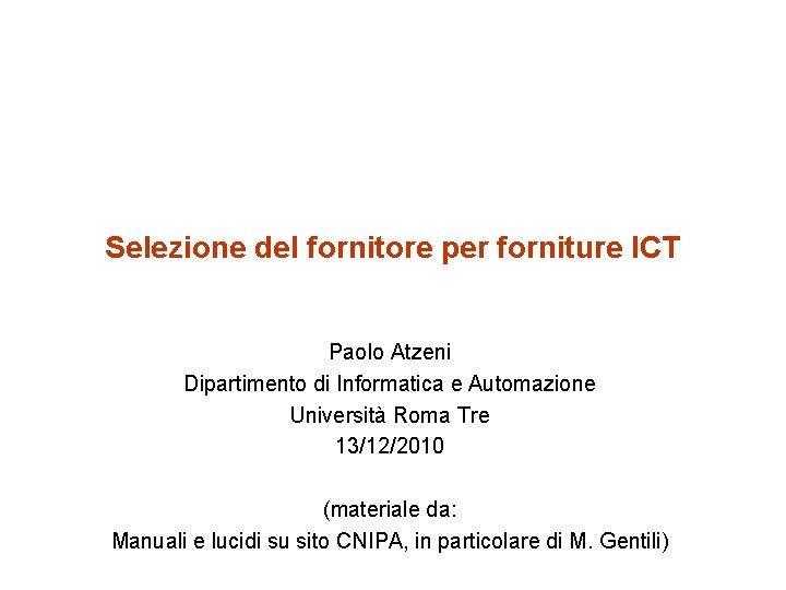 Selezione del fornitore per forniture ICT Paolo Atzeni Dipartimento di Informatica e Automazione Università