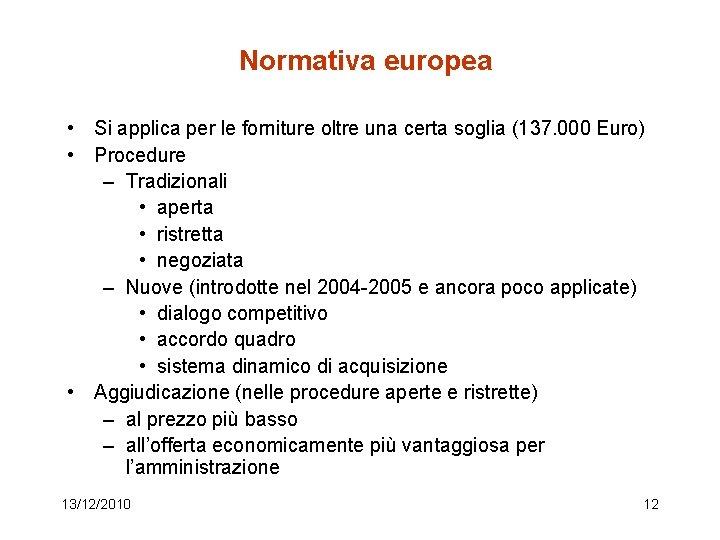 Normativa europea • Si applica per le forniture oltre una certa soglia (137. 000