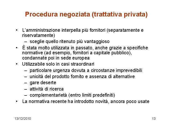 Procedura negoziata (trattativa privata) • L'amministrazione interpella più fornitori (separatamente e riservatamente) – sceglie
