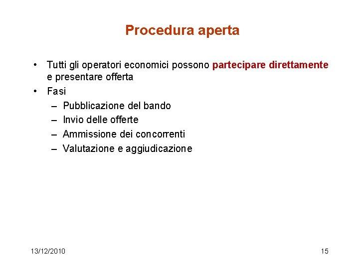 Procedura aperta • Tutti gli operatori economici possono partecipare direttamente e presentare offerta •