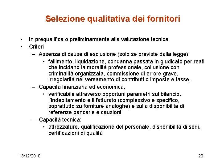 Selezione qualitativa dei fornitori • • In prequalifica o preliminarmente alla valutazione tecnica Criteri