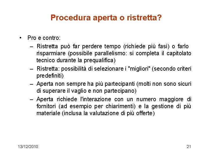 Procedura aperta o ristretta? • Pro e contro: – Ristretta può far perdere tempo