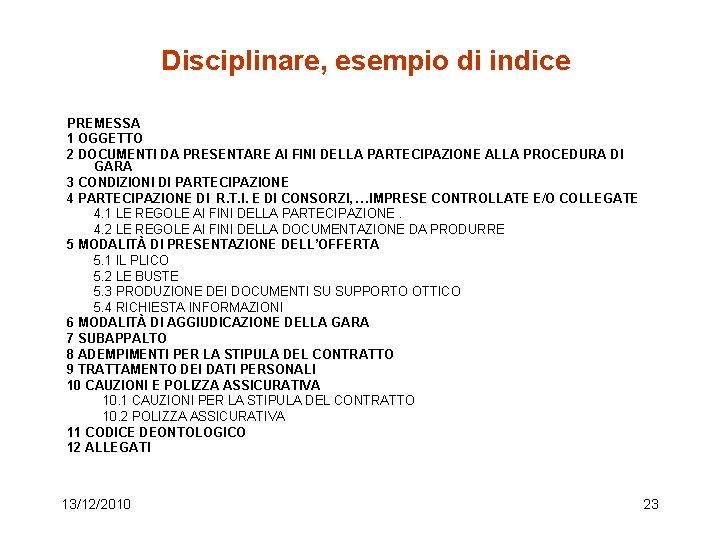 Disciplinare, esempio di indice PREMESSA 1 OGGETTO 2 DOCUMENTI DA PRESENTARE AI FINI DELLA