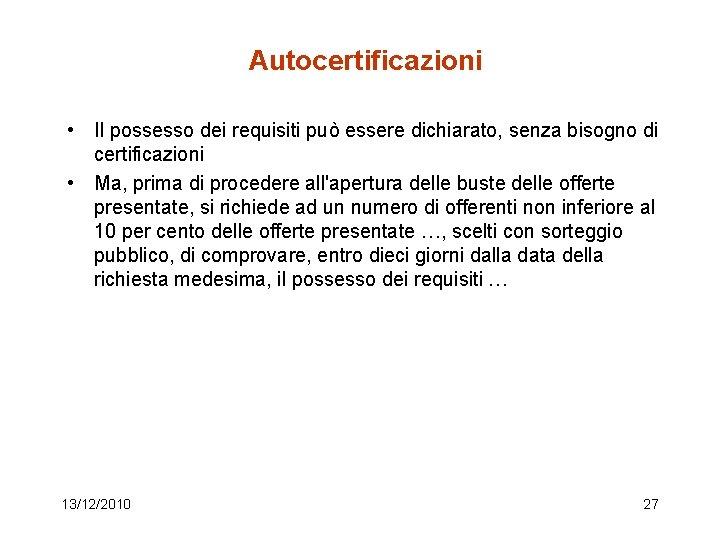 Autocertificazioni • Il possesso dei requisiti può essere dichiarato, senza bisogno di certificazioni •