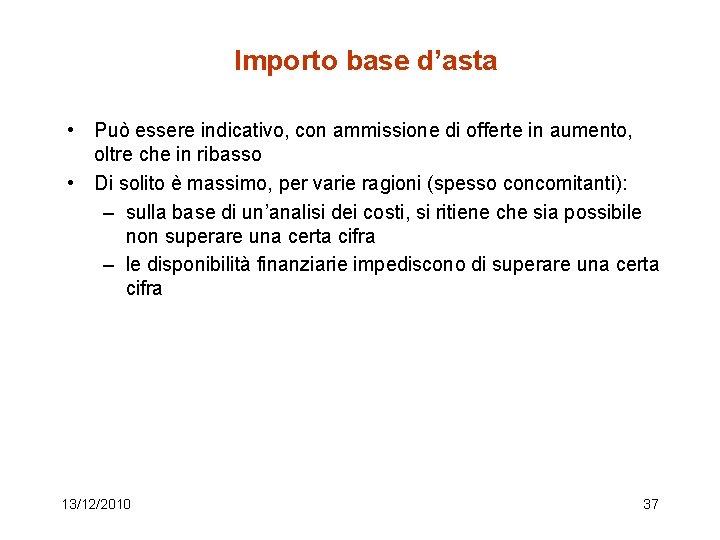 Importo base d'asta • Può essere indicativo, con ammissione di offerte in aumento, oltre