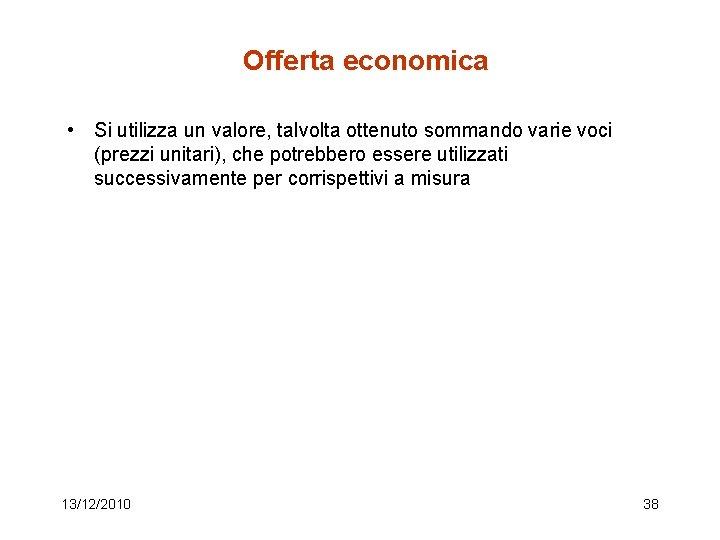 Offerta economica • Si utilizza un valore, talvolta ottenuto sommando varie voci (prezzi unitari),