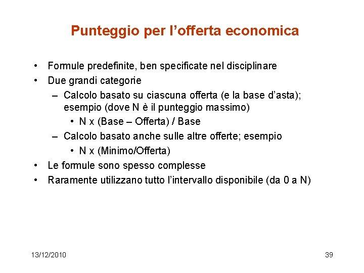 Punteggio per l'offerta economica • Formule predefinite, ben specificate nel disciplinare • Due grandi