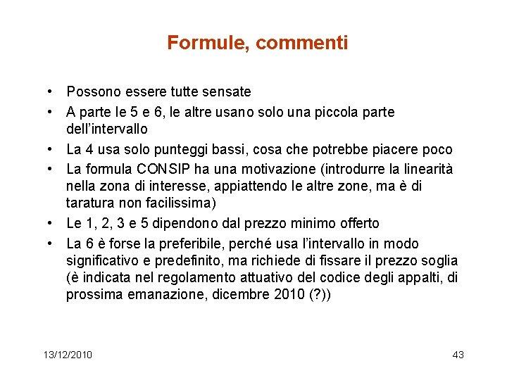 Formule, commenti • Possono essere tutte sensate • A parte le 5 e 6,