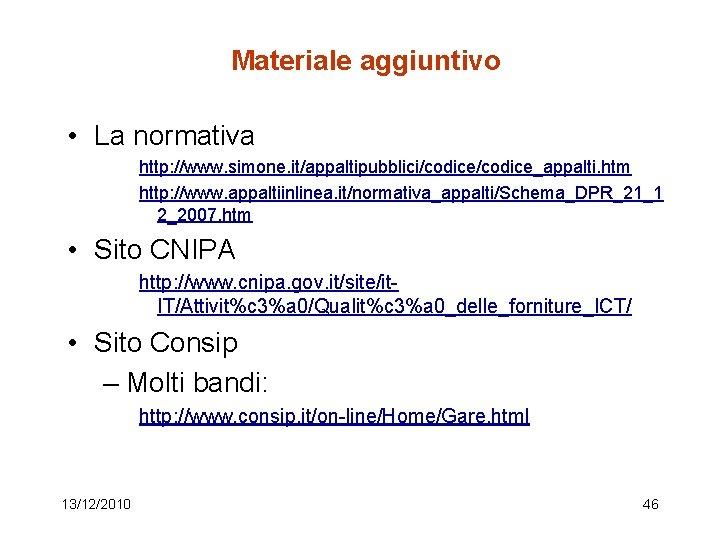 Materiale aggiuntivo • La normativa http: //www. simone. it/appaltipubblici/codice_appalti. htm http: //www. appaltiinlinea. it/normativa_appalti/Schema_DPR_21_1